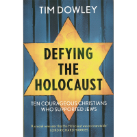Defying The Holocaust - Ten Courageous Christians Who Supported the Jews