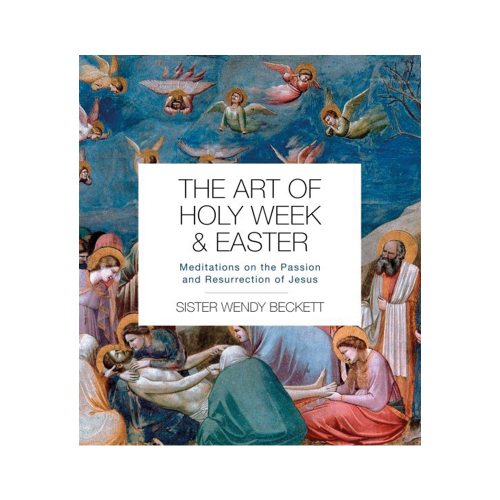 The Art of Holy Week & Easter - Meditations on the Passion and Resurrection of Jesus