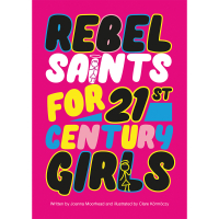 Rebel Saints For 21st Century Girls