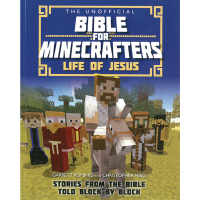 The Unofficial Bible for Minecrafters - Life of Jesus